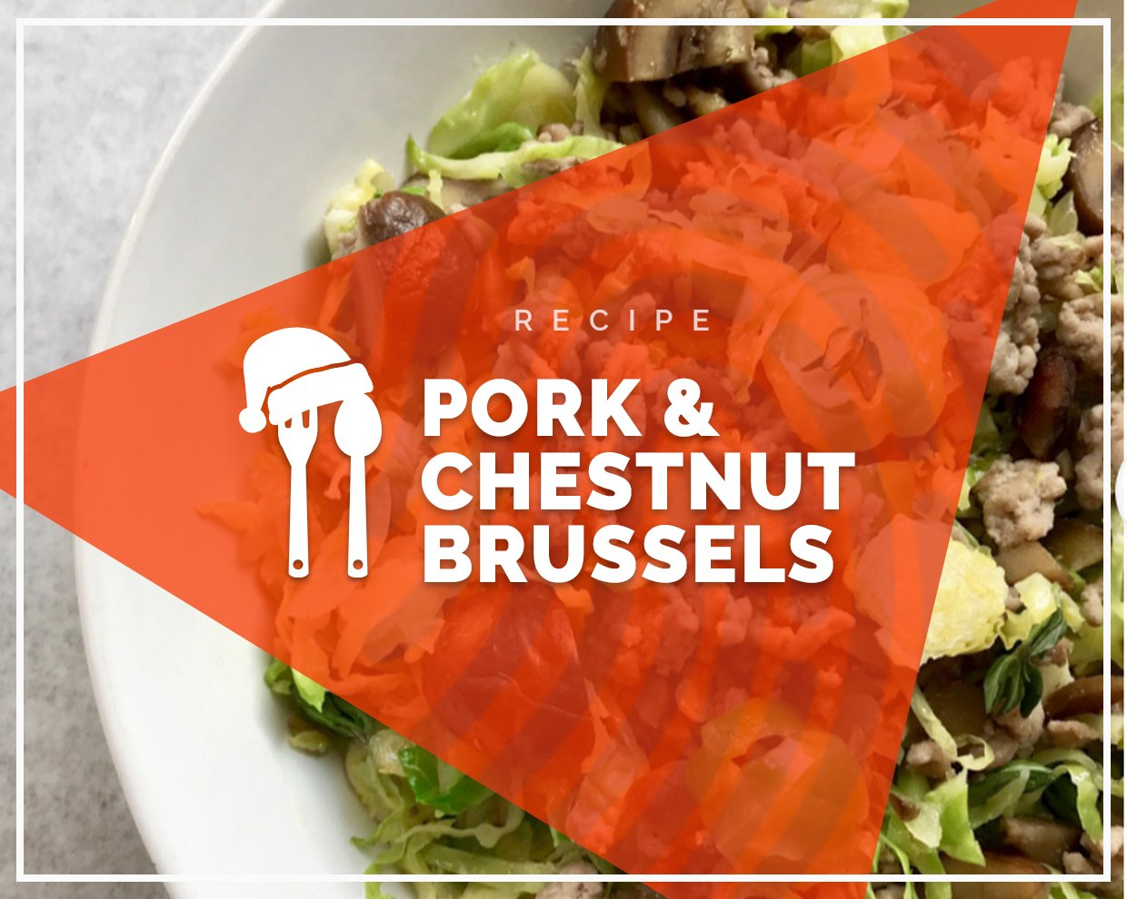 Pork and chestnut brussels
