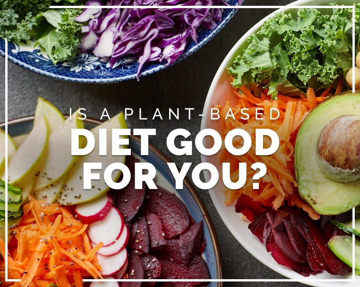 Is a plant-based diet good for you?