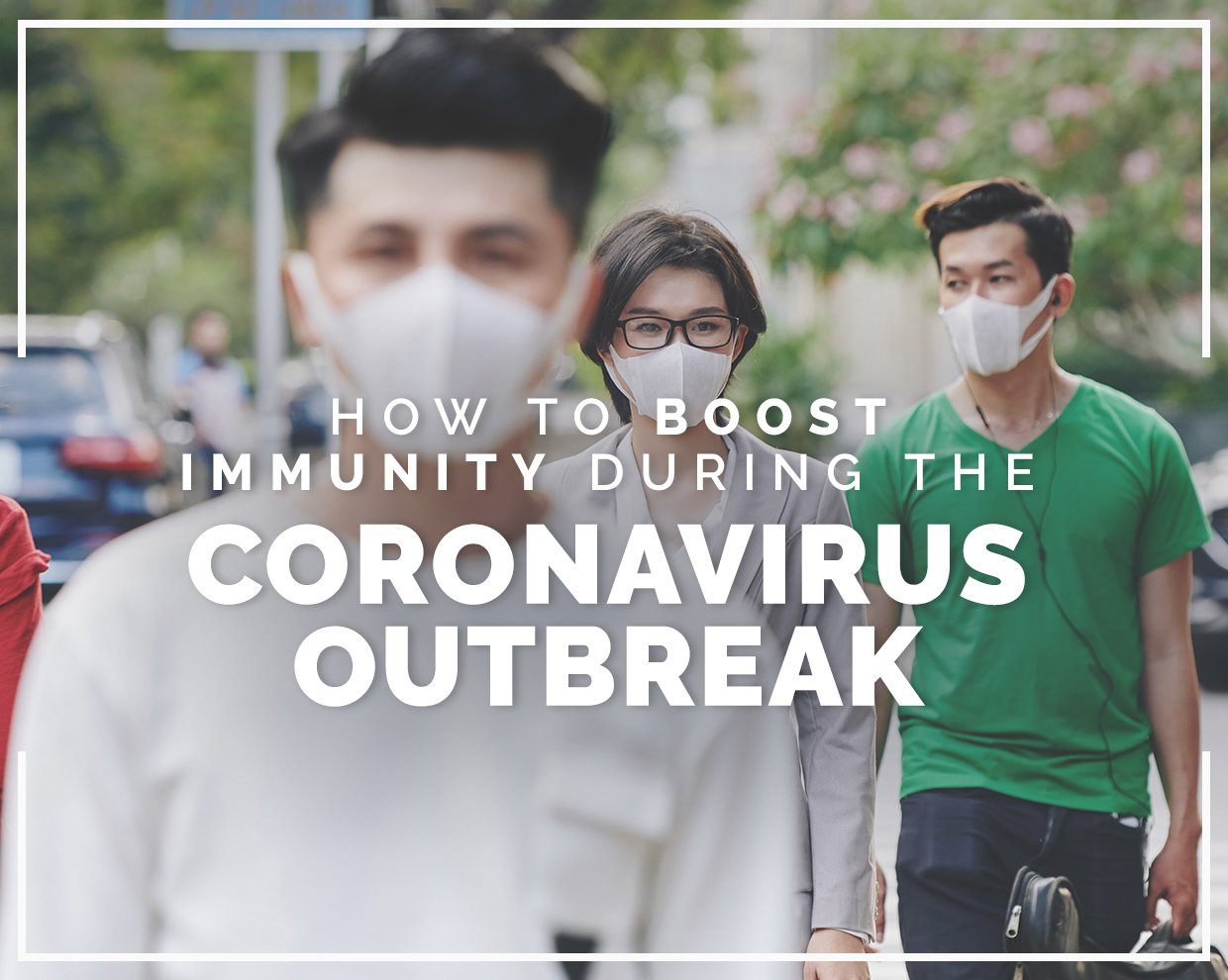 How to boost immunity during the coronavirus epidemic