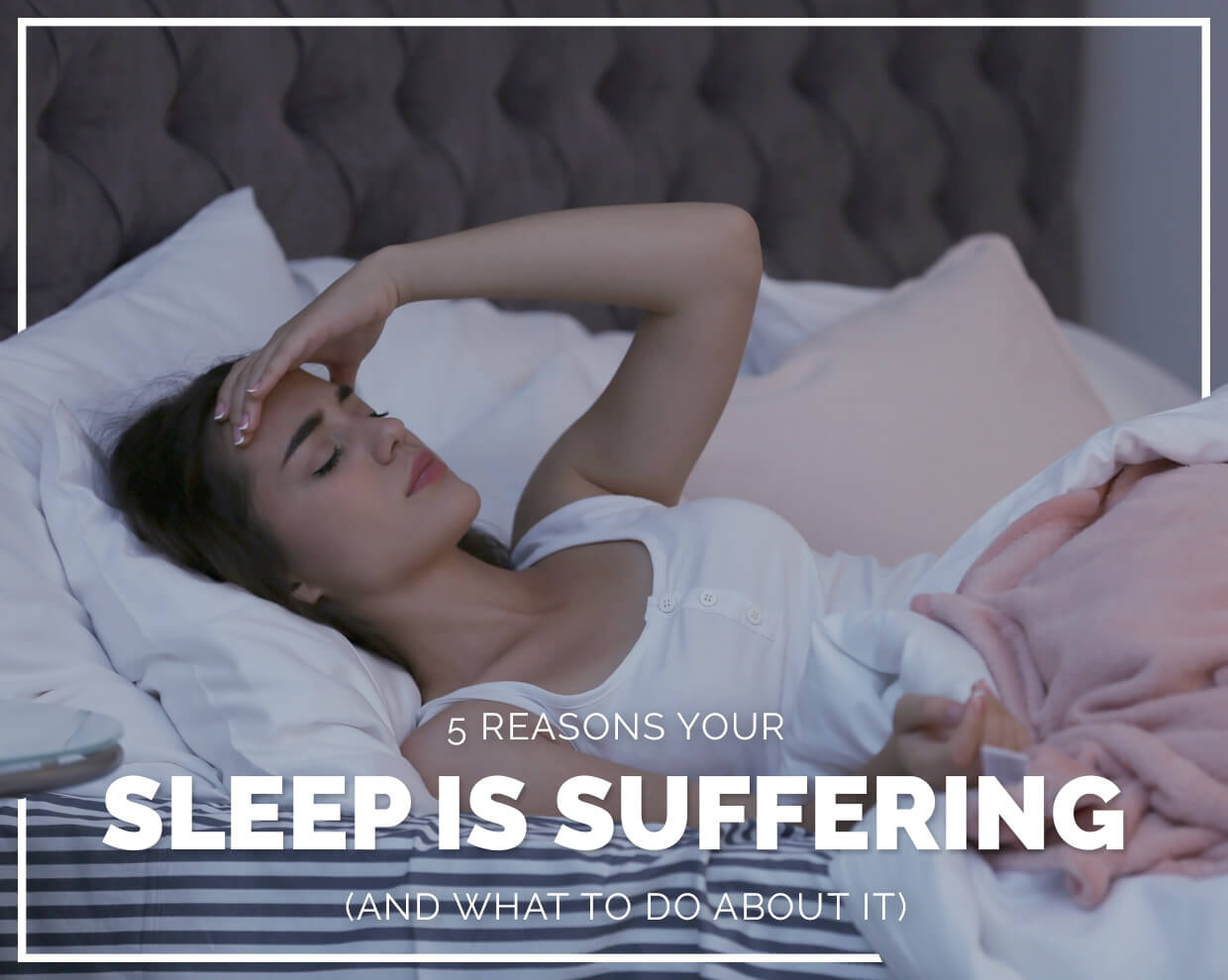 5 reasons your sleep is suffering (and what to do about it)