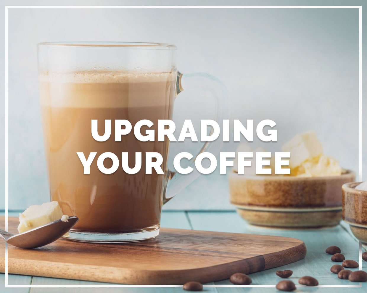 Upgrading your coffee
