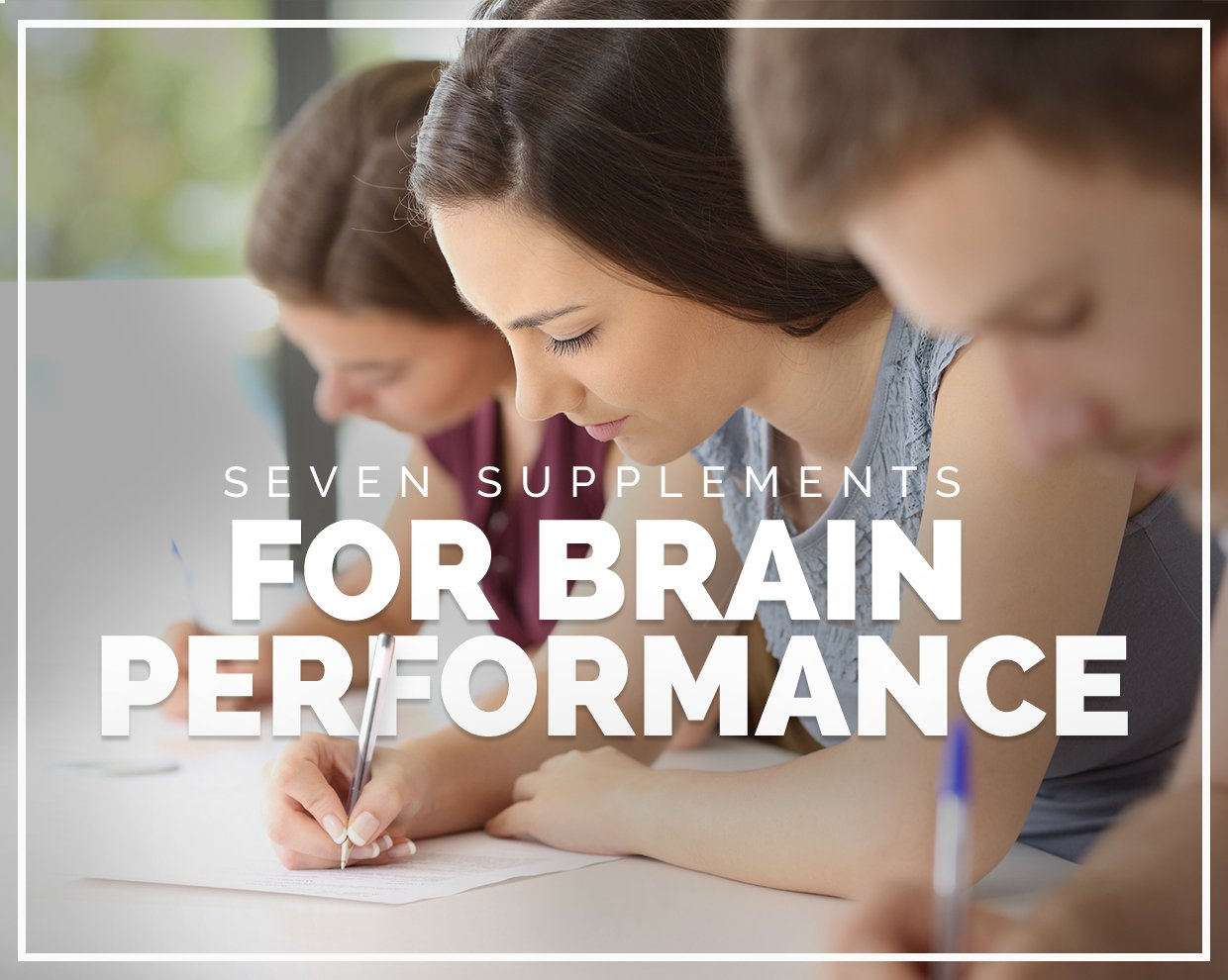 Seven supplements for brain performance