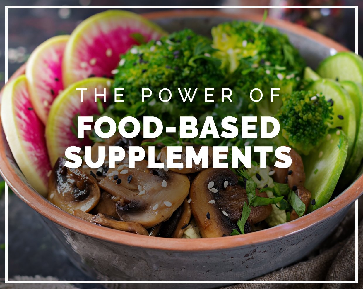 Food-based supplements are better for you. Here's why.