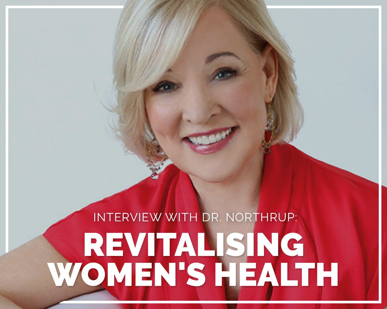 Interview with Dr Northrup - Revitalising Women's Health