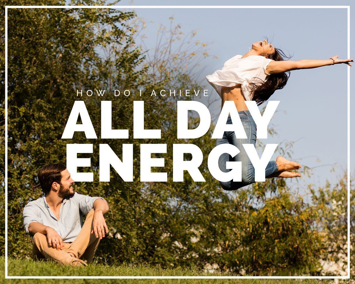 How do I achieve all day energy?