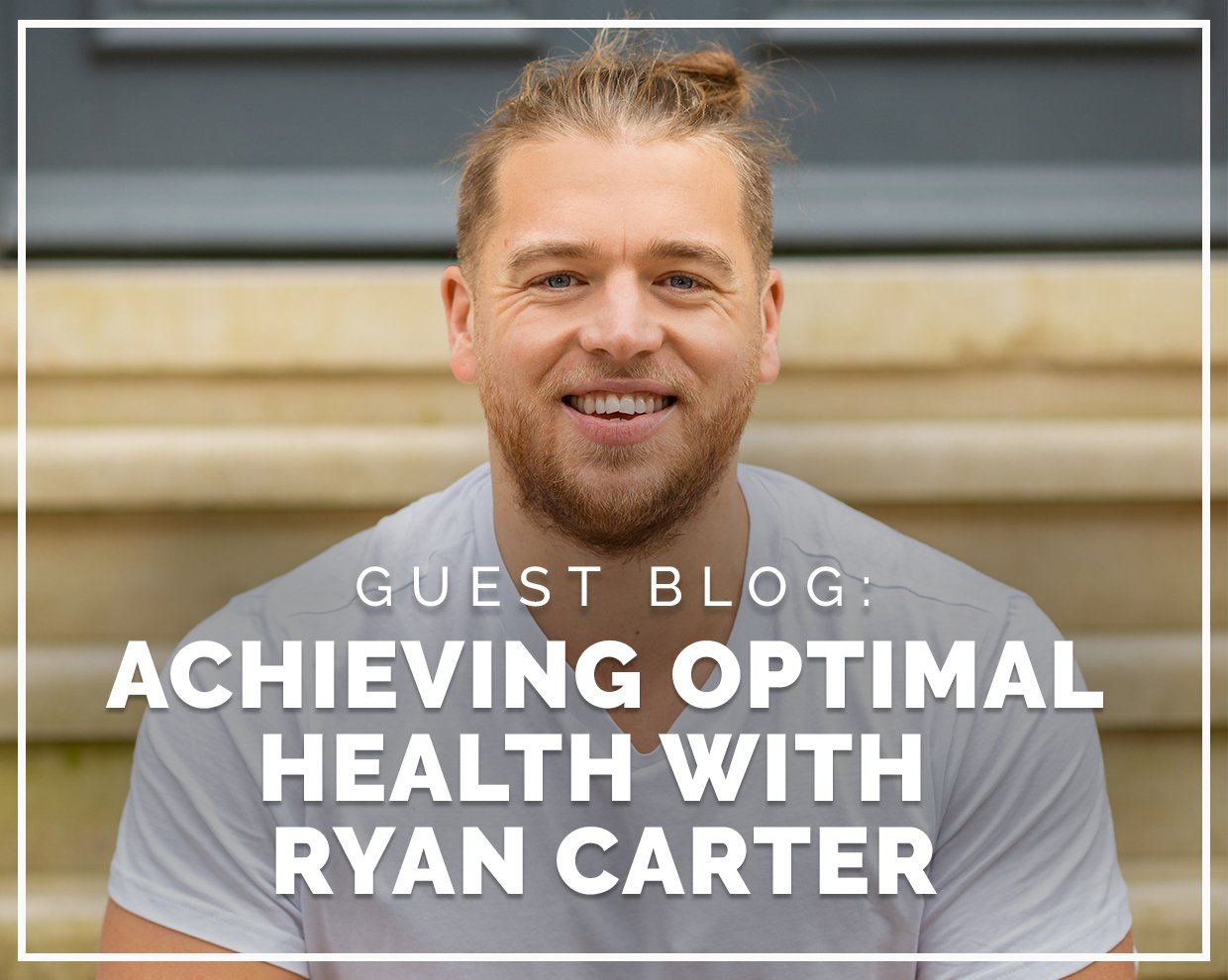 Achieving Optimal Health with Ryan Carter