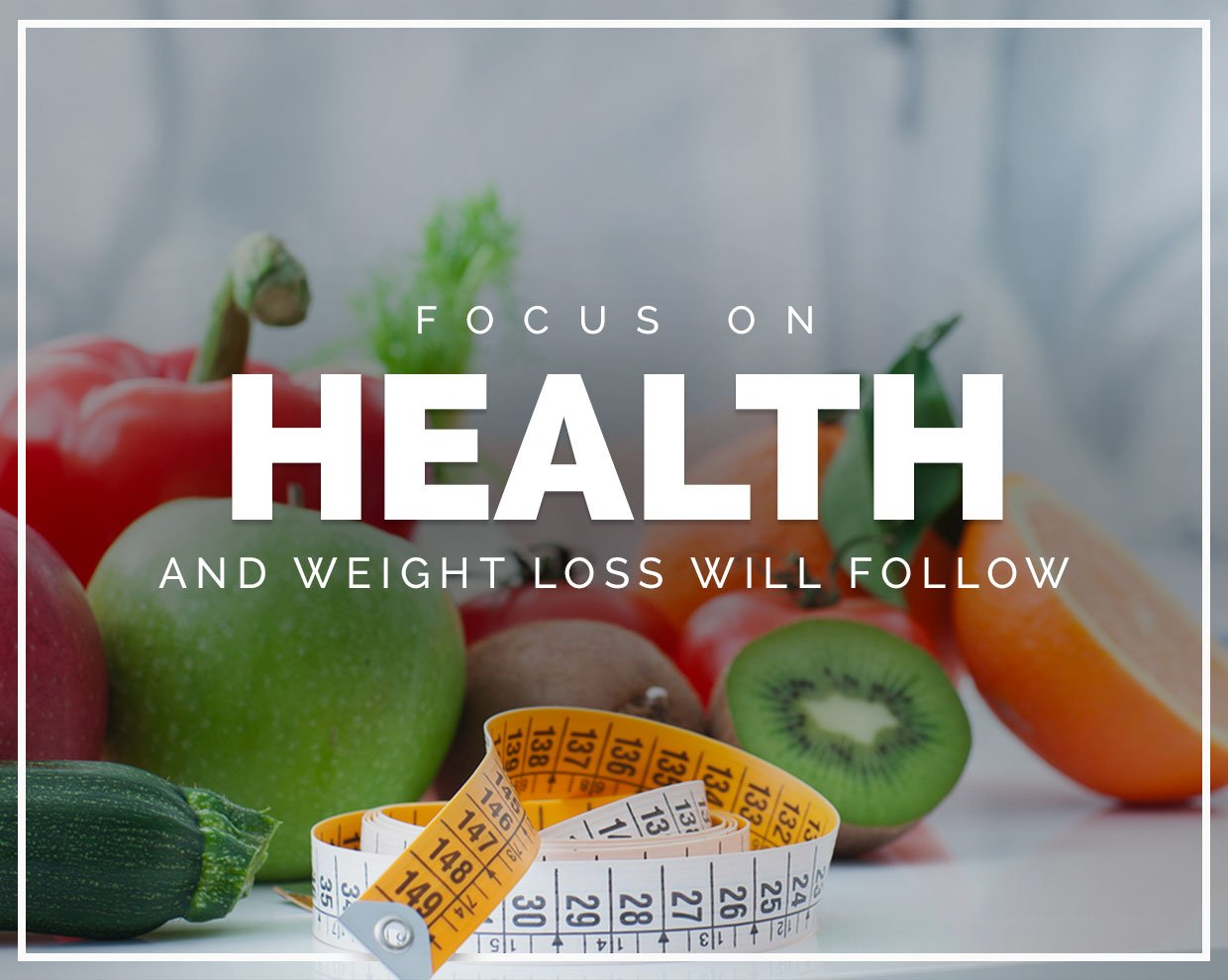 Focus on Health and the Weight Loss Will Follow